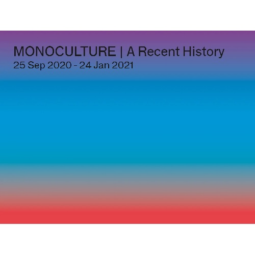 Exhibition | MONOCULTURE: A Recent History
